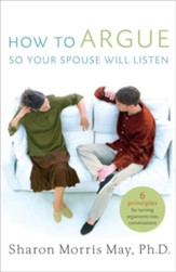 How To Argue So Your Spouse Will Listen: 6 Principles for Turning Arguments into Conversations - eBook