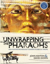 Unwrapping the Pharaohs: How  Egyptian Archaeology Confirms the Biblical Timeline