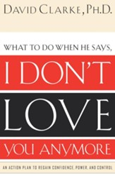 I Don't Love You Anymore: What to do when he says, - eBook