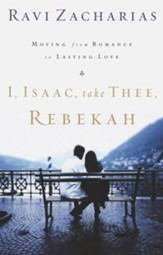 I, Isaac, Take Thee, Rebekah: Moving from Romance to Lasting Love - eBook