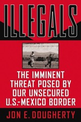Illegals: The Imminent Threat Posed by Our Unsecured U.S.-Mexico Border - eBook