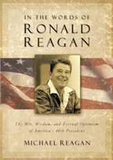 In the Words of Ronald Reagan: The Wit, Wisdom, and Eternal Optimism of America's 40th President - eBook