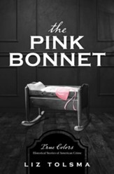 Pink Bonnet: True Colors: Historical Stories of Romance and American Crime
