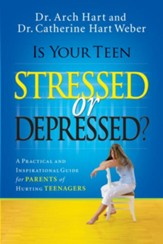 Is Your Teen Stressed or Depressed?: A Practical and Inspirational Guide for Parents of Hurting Teenagers - eBook