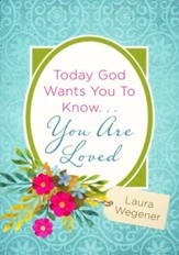 Today God Wants You to Know . . . You Are Loved
