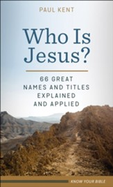Who Is Jesus?: 66 Great Names and Titles Explained and Applied