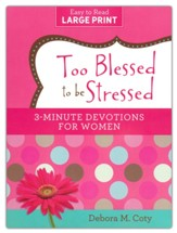 Too Blessed to be Stressed: 3-Minute Devotions for Women, Large Print Edition