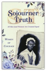 Women of Courage: Sojourner Truth- All Men (and Women)  Are Created Equal