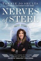 Nerves of Steel: How I Followed My Dreams, Earned My Wings and Landed the Plane