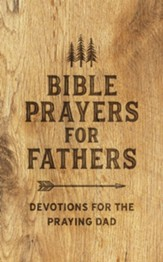 Bible Prayers for Fathers: Devotions for the Praying Dad