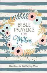 Bible Prayers for Mothers: Devotions for the Praying Mom