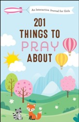 201 Things to Pray About: An Interactive Journal for Girls
