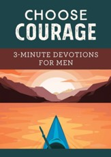 Choose Courage: 3-Minute Devotions for Men