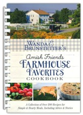 Wanda E. Brunstetter's Amish Friends Farmhouse Favorites Cookbook: A Collection of Over 200 Recipes for Simple and Hearty Meals, Including Advice and Stories