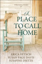 A Place to Call Home: 3 Old West Romance Adventures