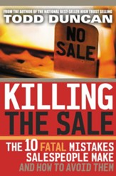 Killing the Sale: The 10 Fatal Mistakes Salespeople Make & How To Avoid Them - eBook