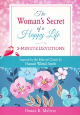 The Woman's Secret of a Happy Life: 3-Minute Devotions: Inspired by the Beloved Classic by Hannah Whitall Smith
