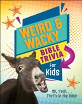 Weird and Wacky Bible Trivia for Kids: Oh, Yeah. . .That's in the Bible!