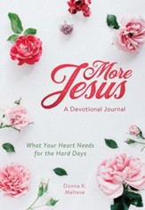 More Jesus: A Devotional Journal: What Your Heart Needs for the Hard Days