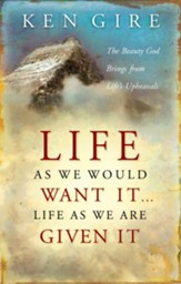 Life as We Would Want It . . . Life as We Are Given It: The Beauty God Brings from Life's Upheavals - eBook