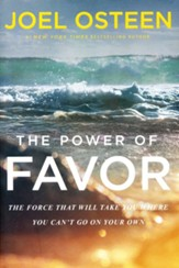 Power of Favor: Unleashing The Force That Will Take You Where You Can't Go On Your Own