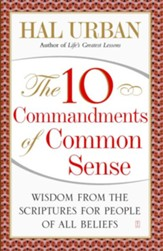 The Ten Commandments of Common Sense: Wisdom from the Scriptures for People of All Beliefs