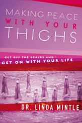 Making Peace With Your Thighs: Get Off the Scales and Get On with Your Life - eBook