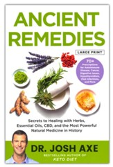 Ancient Remedies: Secrets to Healing 70+ Conditions with Essential Oils, CBD Medicinal Herbs, Large Print