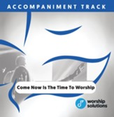 Come Now Is The Time To Worship,  Accompaniment Track
