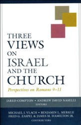 Three Views on Israel and the Church: Perspectives on Romans 9-11