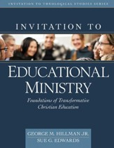 Invitation to Educational Ministry: Foundations of Transformative Christian Education