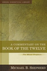 A Commentary on the Book of the Twelve, The Minor Prophets: Kregel Exegetical Library