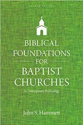Biblical Foundations for Baptist Churches, 2nd Edition: A Contemporary Ecclesiology