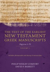 The Text of the Earliest New Testament Greek Manuscripts: Volume 1, Papyrus 1-70