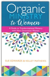 Organic Ministry to Women: A Fresh Model for Transforming Your Church, Campus, or Mission Field