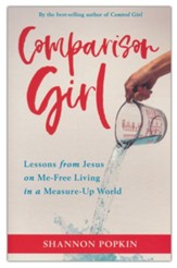 Comparison Girl: Lessons from Jesus to Flip the Script on Your Measure-Up Mindset