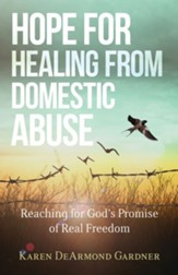 Hope for Healing From Domestic Abuse: Reaching for God's Promise of Real Freedom