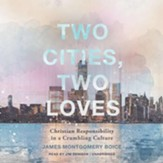 Two Cities, Two Loves: Christian Responsibility in a Crumbling Culture - unabridged audiobook on CD