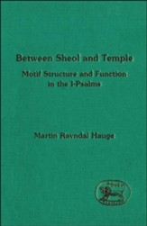 Between Sheol and Temple: Motif Sturcture & Function in the  1-Psalms