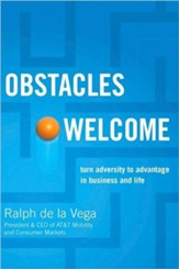 Obstacles Welcome: How to Turn Adversity into Advantage in Business and in Life - eBook