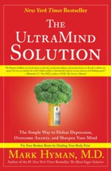 The UltraMind Solution: The Simple Way to Defeat Depression, Overcome Anxiety, and Sharpen Your Mi