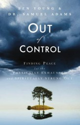 Out of Control: Finding Peace for the Physically Exhausted and Spiritually Strung Out - eBook