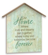 Our Home Where Love and Dreams Join Together Plaque