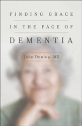 Finding Grace in the Face of Dementia: Experiencing Dementia-Honoring God