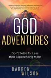 God Adventures: Don't Settle for Less than Experiencing More