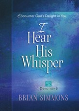 I Hear His Whisper Volume 2: 52 Devotions: Encounter God's Delight in You