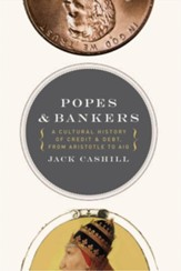 Popes and Bankers: A Cultural History of Credit and Debt, from Aristotle to AIG - eBook