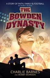 The Bowden Dynasty: A Story of Faith, Family, and Football -An Insider's Account