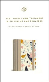 ESV Vest Pocket New Testament with  Psalms and Proverbs (Spring Bloom) Hardcover