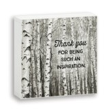 Thank You for Being Such an Inspiration Box Plaque
